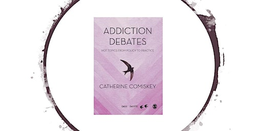 Launch of 'Addiction Debates'  written by Catherine Comiskey