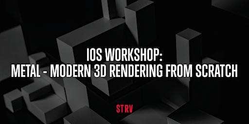 iOS Workshop:  Metal - Modern 3D Rendering from scratch