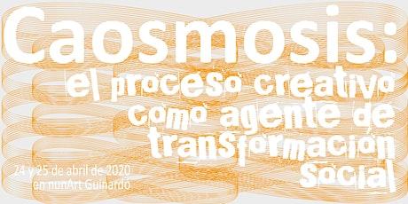 CAOSMOSIS: el proceso creativo como agente de transformación social entradas