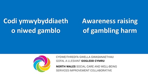 Codi ymwybyddiaeth o niwedgamblo / Awareness raising of gambling harm