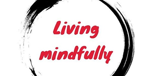 LIVING MINDFULLY - 4 Week Mindfulness Course