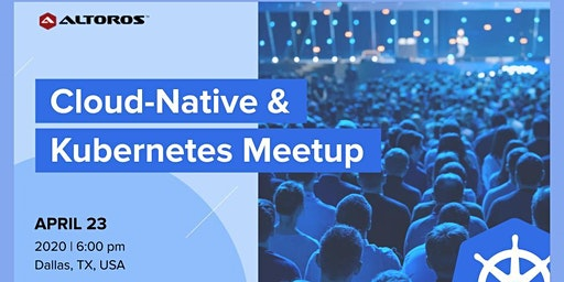 Cloud-Native and Kubernetes meetup in Dallas