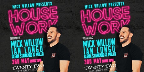 MICK WILLOW PRESENTS HOUSE WORK @ TWENTY TWO DUBLIN tickets