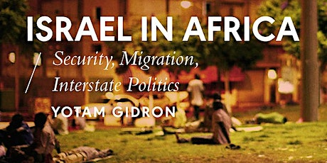 Israel in Africa: Security, Migration, Interstate Politics by Yotam Gidron tickets