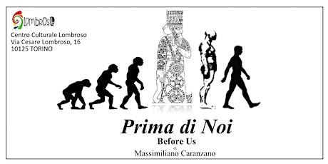TORINO PRIMA di NOI Before Us  - Le origini antidiluviane dell'umanità biglietti