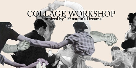 "Collage Workshop: Inspired by ""Einstein's Dreams"" tickets"