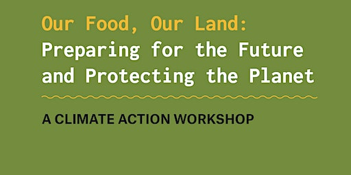 Our Food, Our Land: preparing for the future, protecting our planet