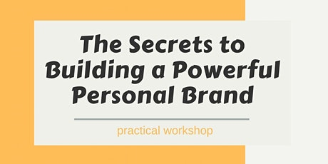 The Secrets to Building a Powerful Personal Brand tickets