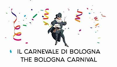 IL CARNEVALE DI BOLOGNA/THE BOLOGNA CARNIVAL (free donation) biglietti