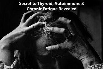 Secret to Thyroid, Autoimmune & Chronic Fatigue Revealed tickets