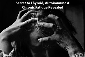 Secret to Thyroid, Autoimmune & Chronic Fatigue Revealed