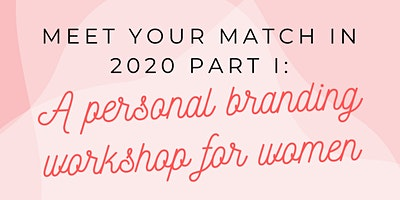 Meet Your Match in 2020 Part I: A Personal Branding Workshop for Women