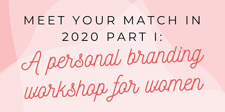 Meet Your Match in 2020 Part I: A Personal Branding Workshop for Women tickets