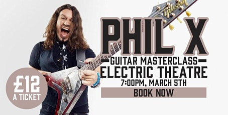 Phil X Guitar Masterclass at the Electric Theatre tickets