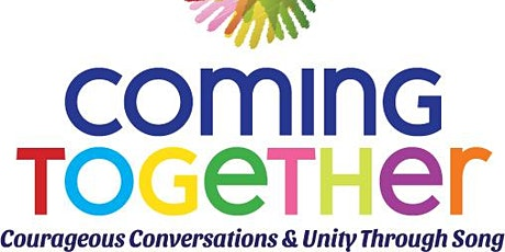 Coming Together: Courageous Conversation and Unity Through Song tickets