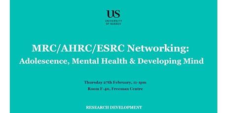 MRC/AHRC/ESRC Networking: Adolescence, Mental Health & Developing Mind tickets