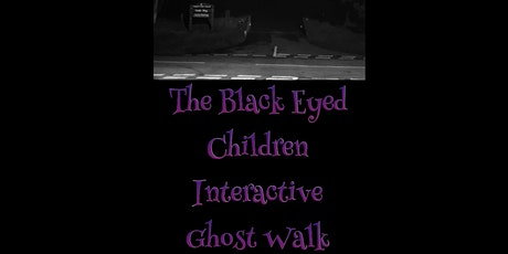 THE BLACK EYED CHILDREN INTERACTIVE GHOST WALK CANNOCK CHASE, STAFFORDSHIRE tickets