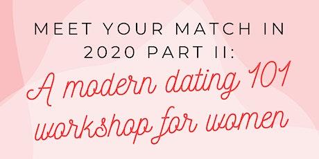 Meet Your Match in 2020 Part II: A Modern Dating 101 Workshop for Women tickets