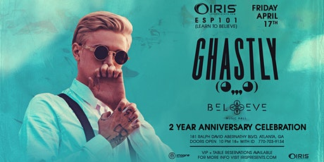 Ghastly - Believe 2 Year Anniversary! | IRIS ESP101 Learn to Believe | Friday April 17 tickets