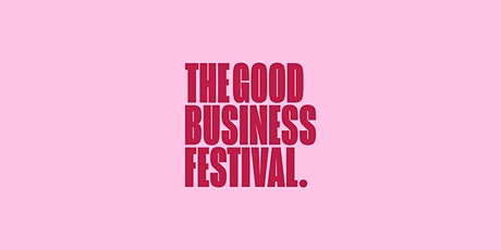 Introducing The Good Business Festival tickets