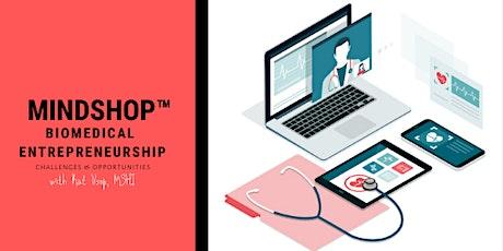 ONLINE MINDSHOP™  Dissecting the Landscape of Biomedical Entrepreneurship tickets
