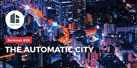 FORMA Seminar #26 - The Automatic City tickets