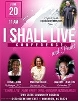 """I SHALL LIVE "" Women's Conference and Paint Party"