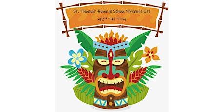 St Thomas the Apostle School 43rd  Annual Tiki Tray tickets