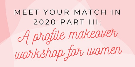 Meet Your Match in 2020 Part III: A Profile Makeover Workshop for Women tickets
