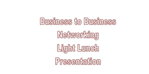 B2B Networking Luncheon and Presentation -Free but you must register