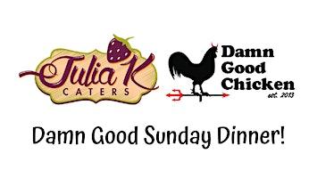 "Julia K Caters presents ""Damn Good Sunday Dinner"""