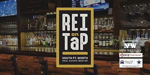 REI on Tap | South Fort Worth Real Estate Meetup