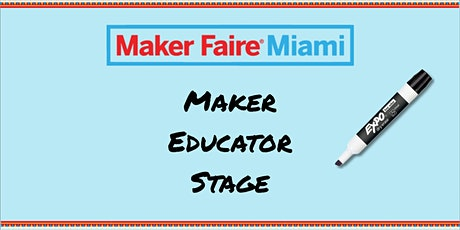Maker Educator Stage @ Maker Faire Miami tickets