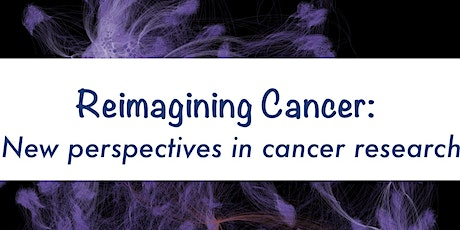 Reimagining Cancer: New Perspectives in Cancer Research (POSTPONED) tickets