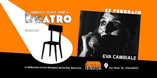 Domenica Secret Show a TREatro: Eva Cambiale