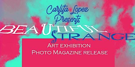 """Beautiful Strange""; An Art Exhibit/Photo Magazine Release Event tickets"