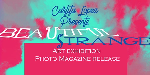 """Beautiful Strange""; An Art Exhibit/Photo Magazine Release Event"