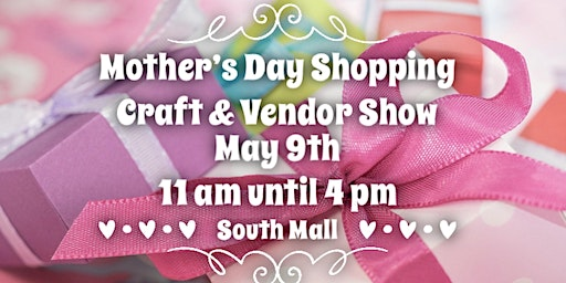 Mother's Day Shopping Craft & Vendor Show