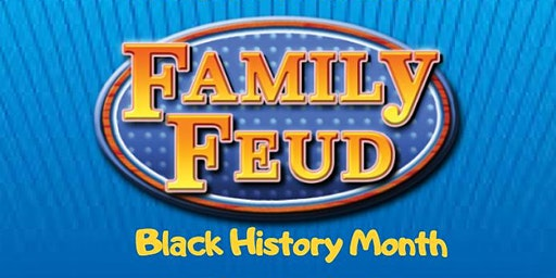 Family Feud...Black History Month Happy Hour