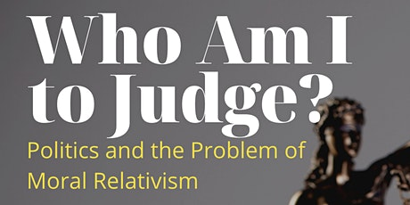 7:00 PM   Who Am I to Judge? Politics and the Problem of Moral Relativism tickets