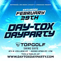 DAYTOX Dayparty | SAT FEB 29th | at THE NEW TOPGOLF!