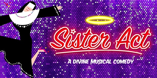 SISTER ACT: A Divine Musical Comedy