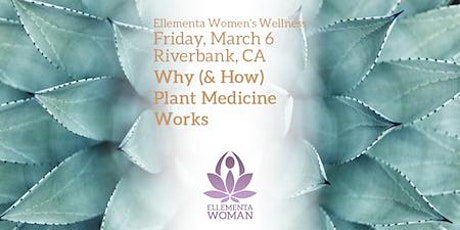 Ellementa Central Valley CA (Riverbank): Why Plant Medicine Works tickets