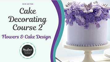Cake Decorating - Course 2, Flowers & Cake Design