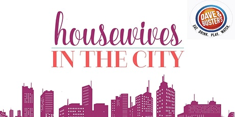 Housewives in the City - Kids Day Out @ Dave & Buster's tickets