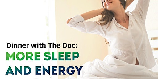 Dinner With The Doc: More Sleep & Energy