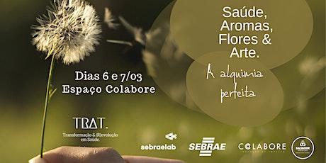 Saúde, Aromas, Flores & Arte. A alquimia perfeita. ingressos