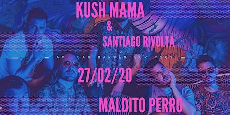 Kush Mama & Santiago Rivolta en Maldito Perro entradas