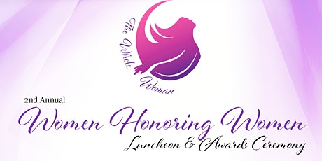 The Whole Woman 2nd Annual Women Honoring Women Luncheon & Awards Ceremony tickets