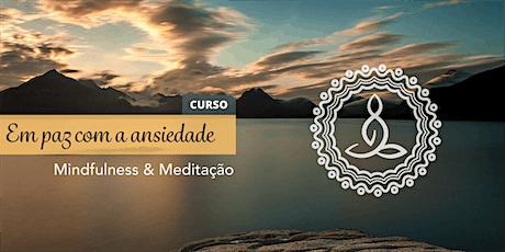 Curso: Em paz com a ansiedade -Mindfulness e Meditação ingressos